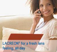 LACREON for fresh lens feeling, all day.